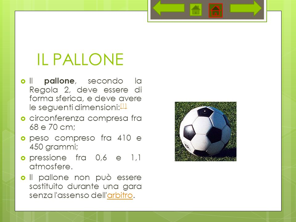 IL PALLONE Il pallone, secondo la Regola 2, deve essere di forma sferica, e deve avere le seguenti dimensioni:[1]